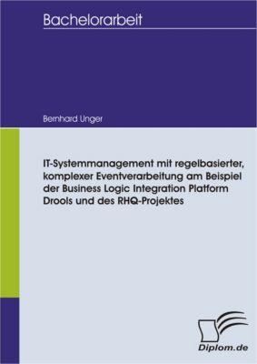 IT-Systemmanagement mit regelbasierter, komplexer Eventverarbeitung am Beispiel der Business Logic Integration Platform Drools und des RHQ-Projektes, Bernhard Unger