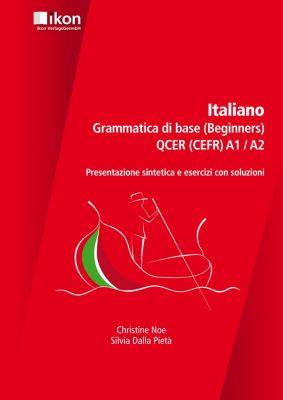 Italiano - Grammatica di base QCER (CEFR) A1/A2, Christiane Noe; Silvia Della Pieta