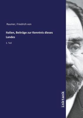 Italien, Beiträge zur Kenntnis dieses Landes - Friedrich von Raumer |