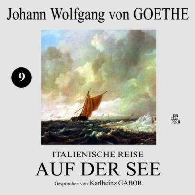 Italienische Reise: Auf der See (9), Johann Wolfgang Von Goethe