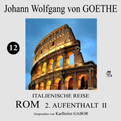 Italienische Reise: Rom 2. Aufenthalt II (12), Johann Wolfgang Von Goethe