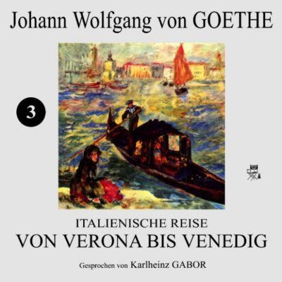 Italienische Reise: Von Verona bis Venedig (3), Johann Wolfgang Von Goethe