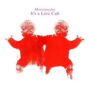 It's A Love Cult, Motorpsycho