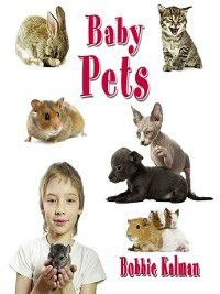 It's fun to learn about baby animals: Baby Pets, Bobbie Kalman