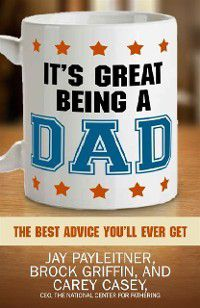 It's Great Being a Dad, Jay Payleitner, Carey Casey, Brock Griffin