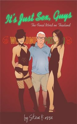 It's Just Sex, Guys - The Final Word on Thailand, Steve Rosse