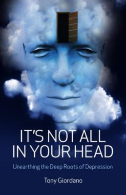 Its Not All In Your Head: Unearthing Th, Tony Giordano