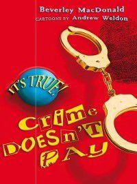 It's True!: It's True! Crime Doesn't Pay, Beverley MacDonald