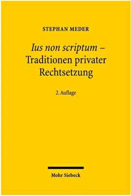 Ius non scriptum - Traditionen privater Rechtsetzung, Stephan Meder