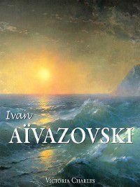 Ivan Aïvazovski et les peintres russes de l'eau, Victoria Charles