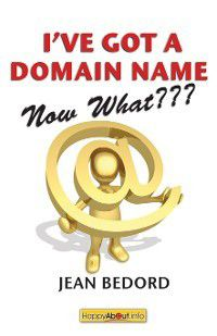 I've Got a Domain Name--Now What???, Jean Bedord