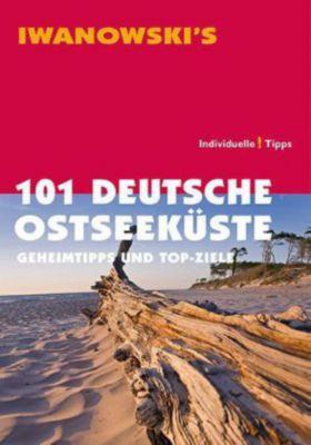 Iwanowski's 101 Deutsche Ostseeküste; Individuelle! Tipps, Dieter Katz, Matthias Körner, Armin E. Möller, Sven Talaron, Sabine Becht, Mareike Wegner