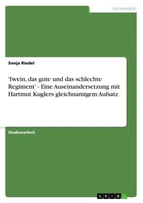 'Iwein, das gute und das schlechte Regiment' - Eine Auseinandersetzung mit Hartmut Kuglers gleichnamigem Aufsatz, Sonja Riedel