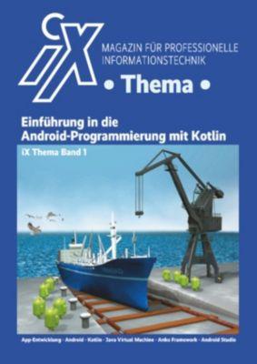 iX Thema: iX Thema: Einführung in die Android-Programmierung mit Kotlin, iX-Redaktion