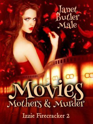 Izzie Firecracker: Movies, Mothers and Murder (Izzie Firecracker, #2), Janet Butler Male