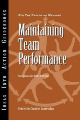 J-B CCL (Center for Creative Leadership): Maintaining Team Performance, Henry Browning, Kim Kanaga