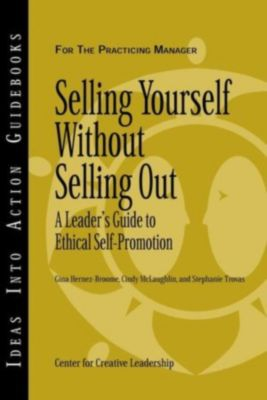 J-B CCL (Center for Creative Leadership): Selling Yourself without Selling Out, Gina Hernez-Broome, Cindy McLaughlin
