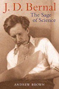 J. D. Bernal: The Sage of Science, Andrew Brown