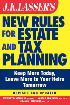 J.K. Lasser: JK Lasser's New Rules for Estate and Tax Planning, Craig M. Stephens, Harold I. Apolinsky, Stewart H. Welch