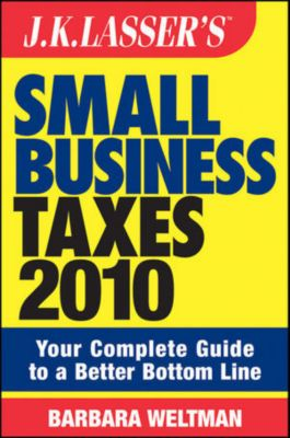 J.K. Lasser: JK Lasser's Small Business Taxes 2010, Barbara Weltman