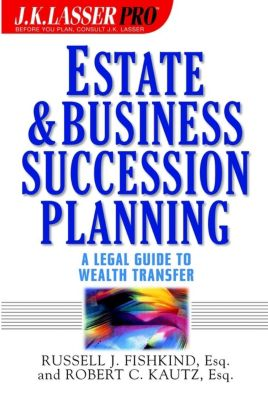 J.K. Lasser Pro.: Estate and Business Succession Planning, Robert C. Kautz, Russell J. Fishkind