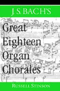 J.S. Bach's Great Eighteen Organ Chorales, Russell Stinson