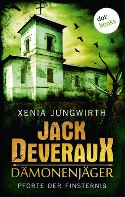Jack Deveraux: Jack Deveraux, Der Dämonenjäger - Erster Roman: Pforte der Finsternis, Xenia Jungwirth