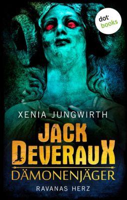 Jack Deveraux: Jack Deveraux, Der Dämonenjäger - Dritter Roman: Ravanas Herz, Xenia Jungwirth