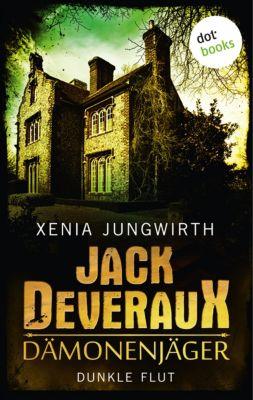 Jack Deveraux: Jack Deveraux, Der Dämonenjäger - Fünfter Roman:  Dunkle Flut, Xenia Jungwirth