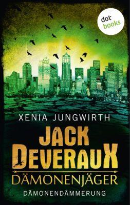 Jack Deveraux: Jack Deveraux, Der Dämonenjäger - Sechster Roman: Dämonendämmerung, Xenia Jungwirth
