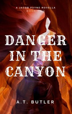 Jacob Payne, Bounty Hunter: Danger in the Canyon (Jacob Payne, Bounty Hunter, #2), A.T. Butler
