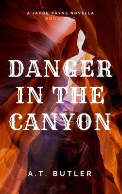 Jacob Payne, Bounty Hunter: Deep in the Canyon (Jacob Payne, Bounty Hunter, #2), A.T. Butler
