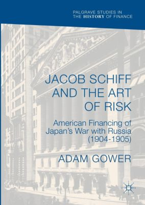 Jacob Schiff and the Art of Risk, Adam Gower