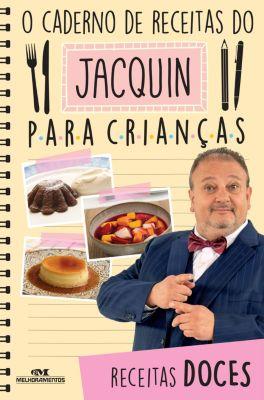 Jacquin para Crianças: O caderno de receitas do Jacquin para crianças, Erick Jacquin