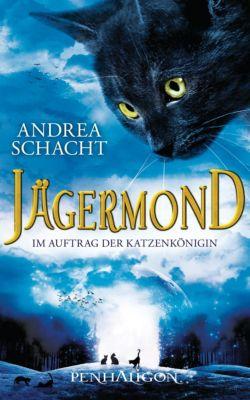 Jägermond Band 2: Im Auftrag der Katzenkönigin, Andrea Schacht
