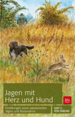 Jagen mit Herz und Hund, Gert G. von Harling