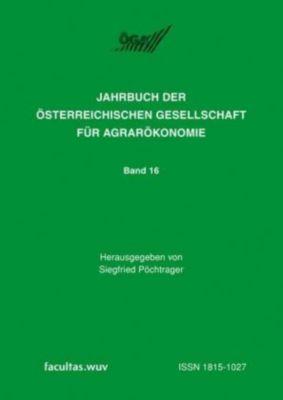 Jahrbuch der Österreichischen Gesellschaft für Agrarökonomie: Bd.16 Ländliche Betriebe und Agrarökonomie auf neuen Pfaden, Siegfried Pöchtrager
