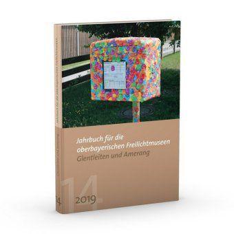 Jahrbuch für die oberbayerischen Freilichtmuseen Glentleiten und Amerang