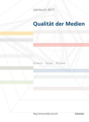 Jahrbuch Qualität der Medien: Jahrbuch 2017 Qualität der Medien
