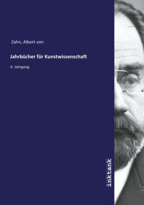 Jahrbücher für Kunstwissenschaft - Albert von Zahn |