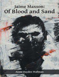 Jaime Maxson: Of Blood and Sand, Annie Hayden Wallman