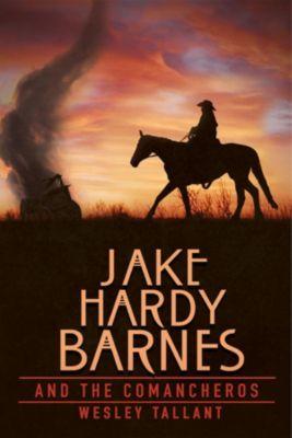 Jake Hardy: Jake Hardy Barnes and the Comancheros, Wesley Tallant