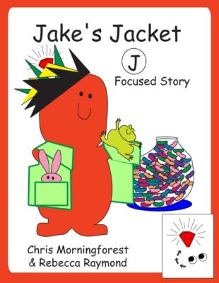 Jake's Jacket – J Focused Story, Chris Morningforest, Rebecca Raymond