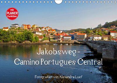 Jakobsweg - Camino Portugues Central (Wandkalender 2019 DIN A4 quer), Alexandra Luef