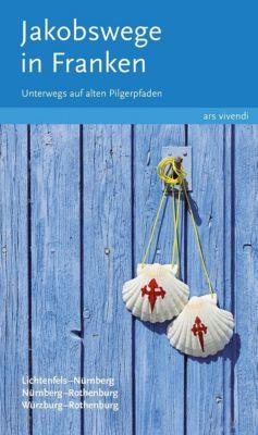 Jakobswege in Franken, Sigrun Arenz, Nikola Stadelmann, Reinhard Weirauch