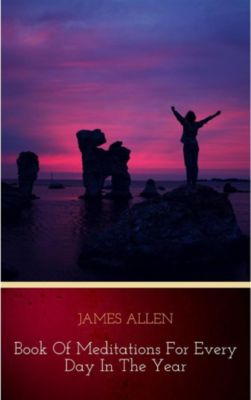 James Allen's Book Of Meditations For Every Day In The Year, James Allen