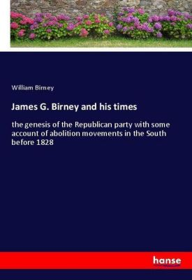 James G. Birney and his times, William Birney