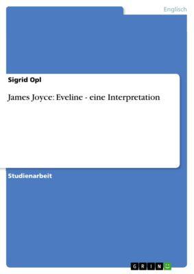 James Joyce: Eveline - eine Interpretation, Sigrid Opl