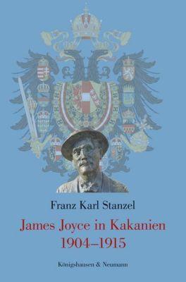 James Joyce in Kakanien 1904-1915 - Franz Karl Stanzel |