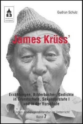 James Krüss' Erzählungen, Bilderbücher, Gedichte in Grundschule, Sekundarstufe I und in der Vorschule, Gudrun Schulz